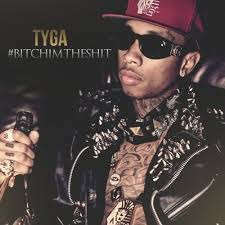 Tyga - bitch im the shit